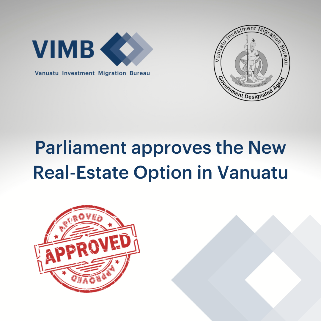 Read more about the article Parliament approves the New Legislation that will allow the Vanuatu Citizenship Program to offer a REO (Real-Estate Option).
