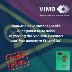 Read more about the article Vanuatu Government speaks out against false news regarding the Vanuatu Passport visa-free access to EU and UK.
